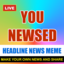 YouNewsed - Headline News Meme